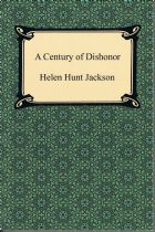 A Century of Dishonour  Helen Hunt Jackson